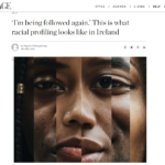 I'm being followed again' This is what racial profiling looks like in Ireland. Image magazine.